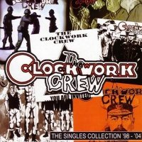 The Clockwork Crew — The Singles Collection \'98-\'04 (2005)