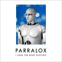 Parralox-I Sing The Body Electric