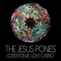 The Jesus Ponies-Conditional Love Casino
