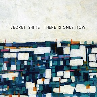 Secret Shine-There Is Only Now