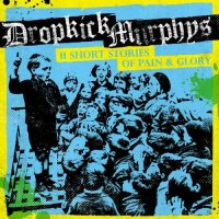 Dropkick Murphys — 11 Short Stories Of Pain & Glory (2017)