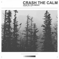 Crash the Calm-How\'ve You Been?