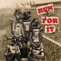 Run For It-No You Ain\'t, We Is