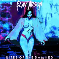 Elay Arson — Rites Of The Damned (2017)