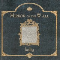 Brillig — Mirror On The Wall (2008)