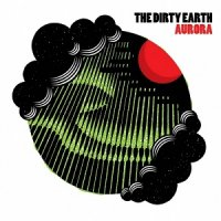 The Dirty Earth — Aurora (2017)