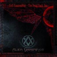 Alien Vampires — Evil Excavation — I'm Dead Fuck You (2017)
