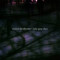 Station Dysthymia-Only Gray Days