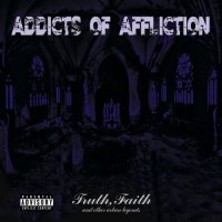 Addicts Of Affliction-Truth Faith And Other Urban Legends