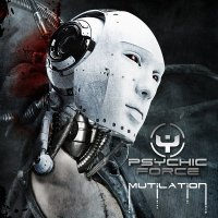 The Psychic Force - Mutilation (Bonus Tracks Edition)
