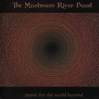 The Mushroom River Band-Music For The World Beyond