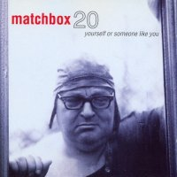 Matchbox Twenty-Yourself Or Someone Like You