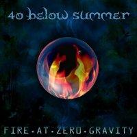40 Below Summer-Fire At Zero Gravity