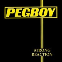 Pegboy — Strong Reaction / Three-Chord Monte (1991)