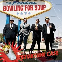 Bowling For Soup-The Great Burrito Extortion Case