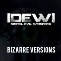 [DEW] Digital Evil Whispers-Bizarre Versions (B-Sides Compilation)