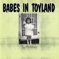 Babes In Toyland-To Mother