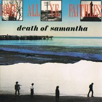 Death Of Samantha — Come All Ye Faithless (1989)