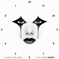 Gary Lenaire — No Time Now (2017)