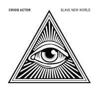 Crisis Actor — Slave New World (2017)