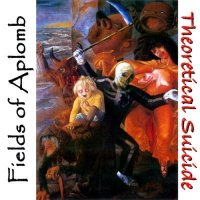 Fields Of Aplomb-Theoretical Suicide