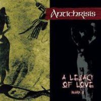 Antichrisis-A Legacy Of Love. Mark II