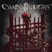 Chains Over Razors — Crown The Villain (2017)