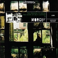 Morgue-The Process To Define The Shape Of Self-Loathing