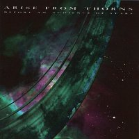 Arise From Thorns-Before An Audience Of Stars