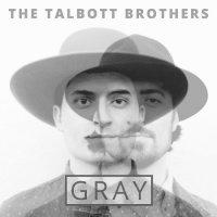 The Talbott Brothers - Gray (2017)