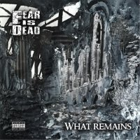 Fear Is Dead — What Remains (2017)