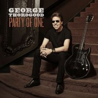 George Thorogood — Party Of One (2017)