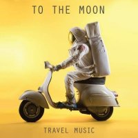 To The Moon — Travel Music (2017)