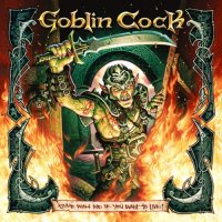 Goblin Cock-Come With Me If You Want To Live