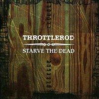 Throttlerod — Starve The Dead (2004)