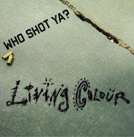 Living Colour-Who Shot Ya?