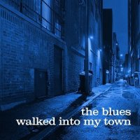 VA-The Blues Walked Into My Town: 1950 To 1960