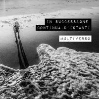 Multiverso - In successione continua d\'istanti
