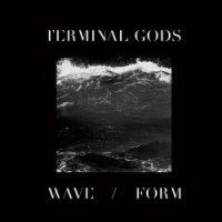 Terminal Gods — Wave / Form (2016)