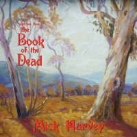 Mick Harvey — Sketches From The Book Of The Dead (2011)