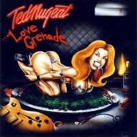 Ted Nugent-Love Grenade