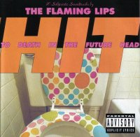 The Flaming Lips-Hit To Death In The Future Head