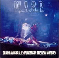 W.A.S.P.-Chainsaw Charlie (Murders In The New Morgue)