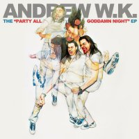 Andrew W.K.-The Party All Goddamn Night