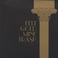 Felt-Gold Mine Trash
