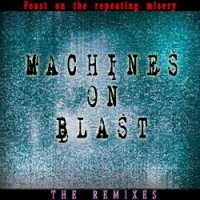 Machines On Blast-Feast On The Repeating Misery ( The Remixes )