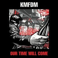 KMFDM — Our Time Will Come (2014)