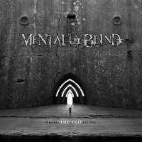 Mentally Blind-Where The End Begins