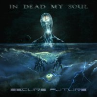 In Dead My Soul — Secure Future (2017)