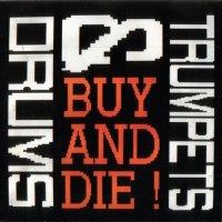 Trumpets & Drums-Buy & Die!
